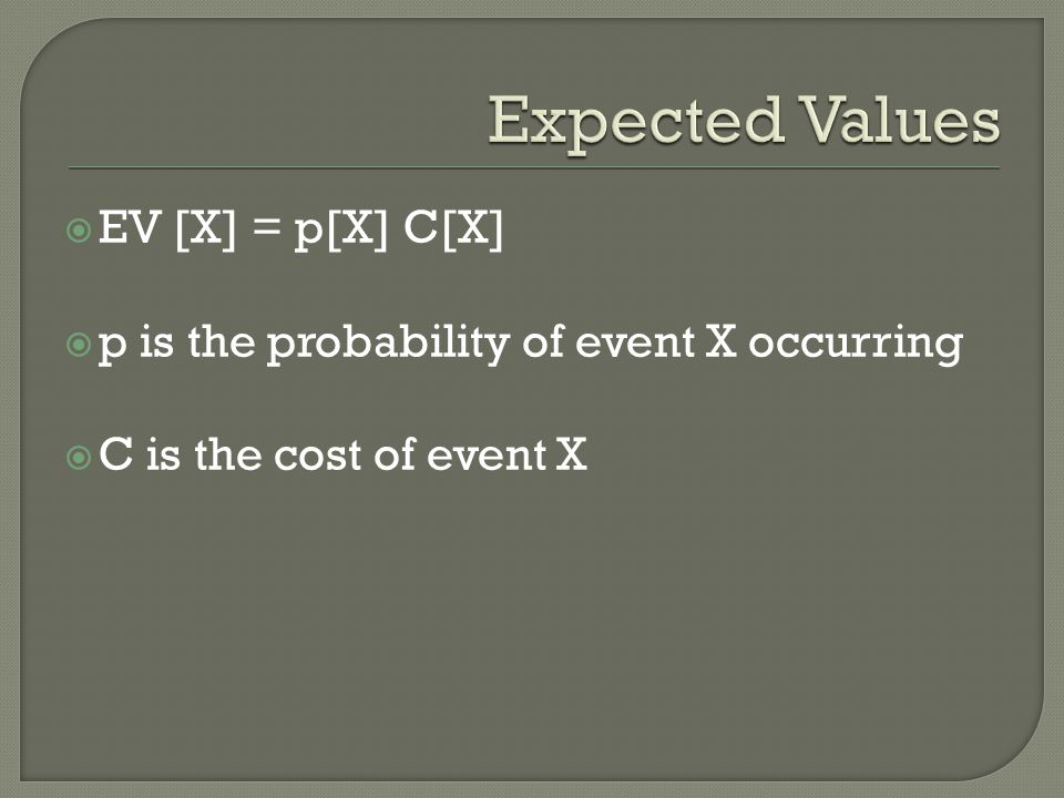 Expected Values EV [X] = p[X] C[X]